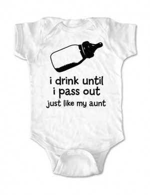 drink until i pass out just like my aunt - Cute and Funny Baby One ...