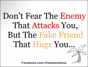 ... fear the enemy that attacks you but the fake friend that hugs you