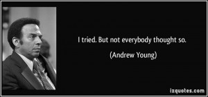 quote-i-tried-but-not-everybody-thought-so-andrew-young-203428.jpg
