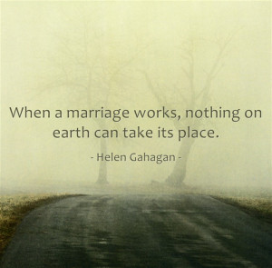 helen gahagan quotes when a marriage works nothing on earth can take ...