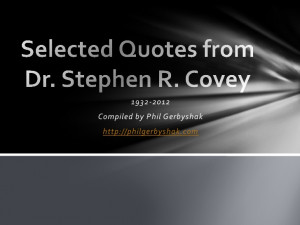 Selected quotes from Dr. Stephen Covey