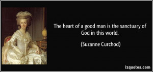 The heart of a good man is the sanctuary of God in this world ...