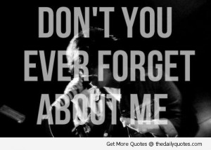 Don't You Ever Forget About Me | The Daily Quotes | We Heart It