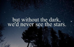 quotes about life but without the dark wed never see the stars Quotes ...