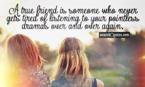 true friend is someone who never gets tired of listening to your ...