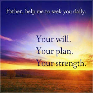 Father, help me to seek You daily