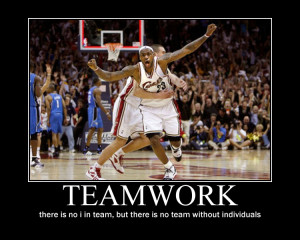 Teamwork, There Is No I In Team, But There Is No Team Without ...
