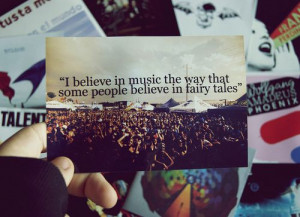 believe in music the way that some people believe in fairy tales.