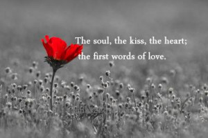 The soul, the kiss , the heart; the first words of love .