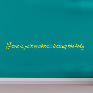 Pain is just weakness leaving the body quote wall decal
