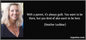 With a parent, it's always guilt. You want to be there, but you kind ...