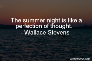 summer-The summer night is like a perfection of thought.