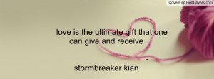 love is the ultimate gift that one can give and receive -stormbreaker ...