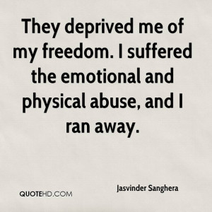 They deprived me of my freedom. I suffered the emotional and physical ...