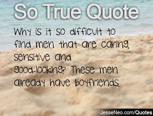 ... men that are caring, sensitive and good-looking? These men already