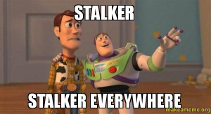 Stalker-stalker-everywhere.jpg