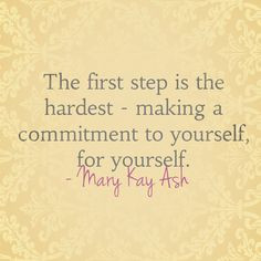 """... making a commitment to yourself, for yourself."""" – Mary Kay Ash"""