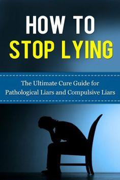 Guide for Pathological Liars and Compulsive Liars (Pathological Lying ...