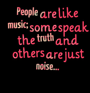 Quotes Picture: people are like music; some speak the truth and others ...