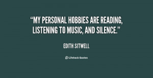 ... My personal hobbies are reading, listening to music, and silence