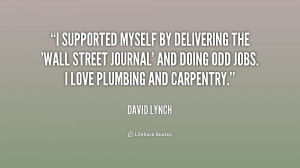 ... Street Journal' and doing odd jobs. I love plumbing and carpentry