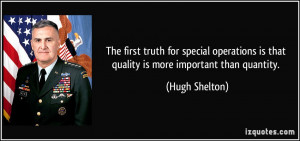 The first truth for special operations is that quality is more ...
