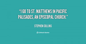 """go to St. Matthews in Pacific Palisades, an Episcopal Church."""""""