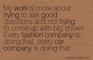 popular-work-quote-by-laurie-anderson-my-work-is-more-about-trying-to ...