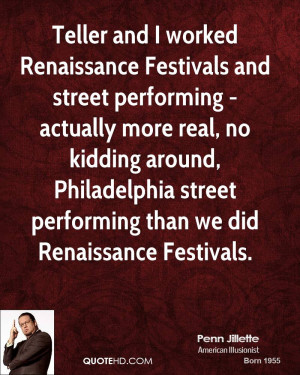 Teller and I worked Renaissance Festivals and street performing ...