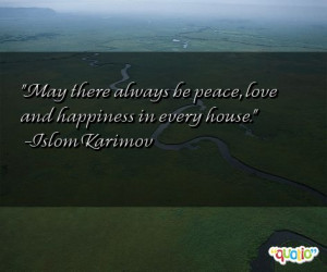 ... always be peace, love and happiness in every house. -Islom Karimov