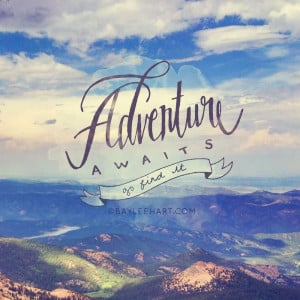 Adventure Awaits Go Find It.