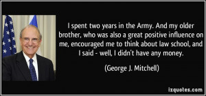 Army. And my older brother, who was also a great positive influence ...