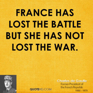 France has lost the battle but she has not lost the war.