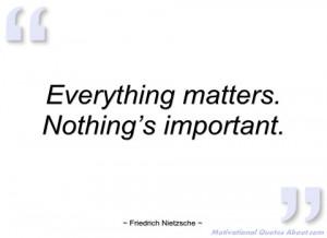 everything matters friedrich nietzsche