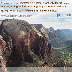 """... mountains is going home; that wilderness is a necessity."""" John Muir"""