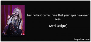 the best damn thing that your eyes have ever seen - Avril Lavigne