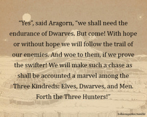 """... Elves, Dwarves, and Men. Forth the Three Hunters!""""via The Two Towers"""