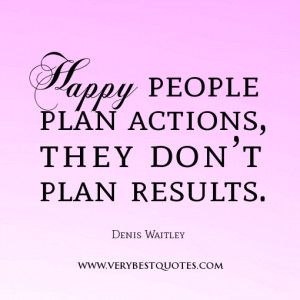 ... people quotes, Happy people plan actions, they don't plan results