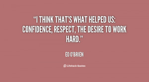 ... what helped us: confidence, respect, the desire to work hard
