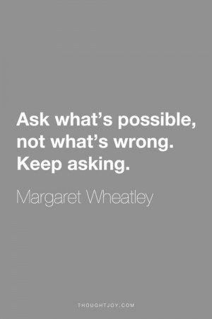 """... . Keep asking."""" ― Margaret Wheatley #courage #quote #inspiration"""