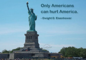 America Quote: Only Americans can hurt America. – Dwight...