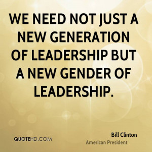 We need not just a new generation of leadership but a new gender of ...