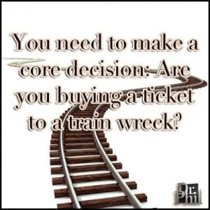 ... make a decision: are you buying a ticket or a train wreck?