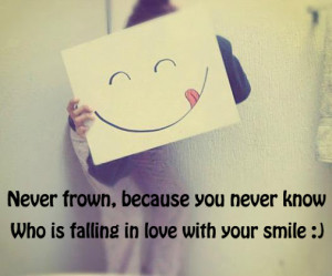 ... in love with your smile source http 4lovequotes com never frown