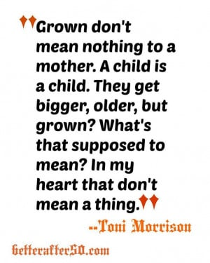 Toni Morrison quote about mothers. Betterafter50.com