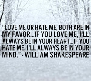 Love me or hate me, both are in my favor...If you love me, Ill always ...