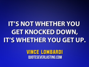 ... Quotes Its Not Whether You Get Knocked Down It's not whether you get