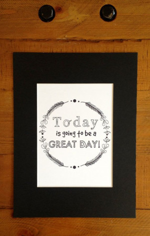 Today Is Going To Be A Great Day Affirmation Print by HappySomeone, $ ...