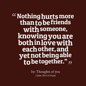 ... someone, knowing you are both in love with each other, and yet not
