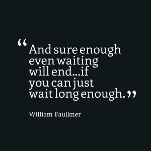 Quotes On Waiting And sure enough even waiting